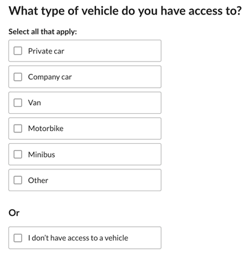 "Mutually exclusive question on the census that asks which type of vehicle you have access to. This example allows the user to select from a number of options or they can select ""I don't have access to a vehicle""."